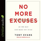 No More Excuses: Be the Man God Made You to Be (Unabridged, 11 Cds) CD