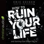 How to Ruin Your Life: And Starting Over When You Do (Unabridged, 4cds) CD
