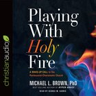 Playing With Holy Fire: A Wake-Up Call to the Pentecostal-Charismatic Church (Unabridged, 7 Cds)