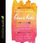 Brave Moms, Brave Kids: A Battle Plan For Raising Heroes (Unabridged, 6 Cds) CD