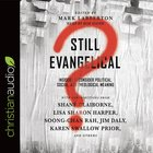 Still Evangelical?: Insiders Reconsider Political, Social and Theological Meaning (Unabridged, 5 Cds) CD