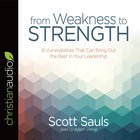 From Weakness to Strength: 8 Vulnerabilities That Can Bring Out the Best in Your Leadership (Unabridged, 4 Cds) CD