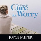 The Cause and Cure For Worry eAudio