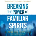 Breaking the Power of Familiar Spirits eAudio