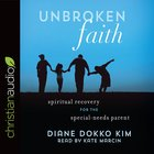 Unbroken Faith: Spiritual Recovery For the Special Needs Parent (Unabridged, 5 Cds) CD