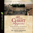 When Christ Appears: An Inspirational Experience Through Revelation (Unabridged, 4 Cds)