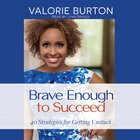 Brave Enough to Succeed:40 Strategies For Getting Unstuck (Unabridged, 4cds)
