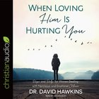 When Loving Him is Hurting You: Hope and Help For Women Dealing With Narcissism and Emotional Abuse (Unabridged, 7 Cds) CD
