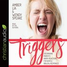 Triggers: Exchanging Parents' Angry Reactions For Gentle Biblical Responses (Unabridged, 5cds)