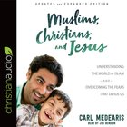 Muslims, Christians and Jesus: Understanding the World of Islam and Overcoming the Fears That Divide Us (And Expanded Edition, Unbridged, 5cds) CD