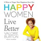 Happy Women Live Better:13 Ways to Trigger Your Happiness Every Day (Unabridged, 5cds)