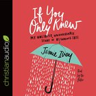 If You Only Knew: My Unlikely, Unavoidable Story of Becoming Free (Unabridged, 4cds) CD