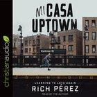 Mi Casa Uptown: Learning to Love Again (Unabridged, 4cds) CD