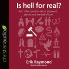 Is Hell For Real?: And Other Questions About Judgement, Eternity and the God of Love (Unabridged, 2cds) CD