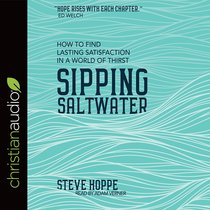 Sipping Saltwater: How to Find Lasting Satisfaction in a World of Thirst (Unabridged, 4cds)
