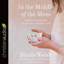 In the Middle of the Mess: Strength For This Beautiful, Broken Life (Unabridged, 5 Cds)