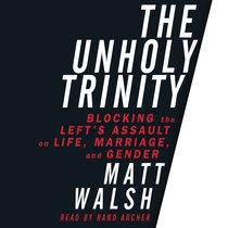 The Unholy Trinity: Blocking the Lefts Assault on Life, Marriage and Gender (Unabridged, 5cds)