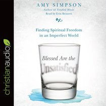 Blessed Are the Unsatisfied: Finding Spiritual Freedom in An Imperfect World (Unabridged, 5 Cds)