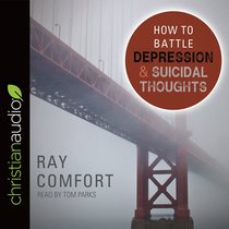 How to Battle Depression and Suicidal Thoughts (Unabridged, 2 Cds)