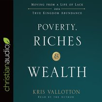 Poverty, Riches and Wealth: Moving From a Life of Lack Into True Kingdom Abundance (Unabridged, 4 Cds)