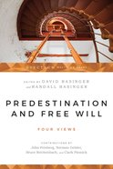Predestination and Free Will: Four Views (Spectrum Multiview Series) Paperback