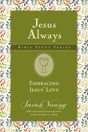 Embracing Jesus' Love (Jesus Always Bible Studies Series) eBook