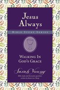 Walking in God's Grace (Jesus Always Bible Studies Series) eBook