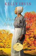 Through the Autumn Air (#02 in An Every Amish Season Novel Series) eBook