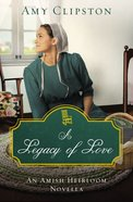 A Legacy of Love (Amish Heirloom Novella Series) eBook