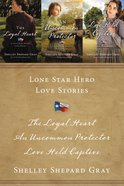 3in1: Lone Star Hero Love Stories - the Loyal Heart; An Uncommon Protector; Love Held Captive (A Lone Star Hero's Love Series) eBook
