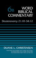 Deuteronomy 21:10-34:12, Volume 6b (Word Biblical Commentary Series)