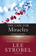 The Case For Miracles: A Journalist Explores the Evidence For the Supernatural (Student Edition) eBook