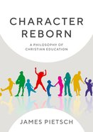 Character Reborn: A Philosophy of Christian Education eBook