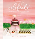 So Much to Celebrate eBook
