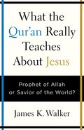 What the Quran Really Teaches About Jesus eBook