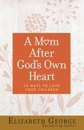 A Mom After God's Own Heart eBook