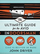 The Ultimate Guide For the Avid Indoorsman eBook