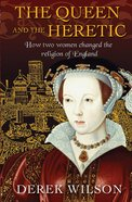 Queen and the Heretic: The How Two Women Changed the Religion of England eBook