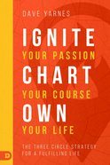 Ignite Your Passion, Chart Your Course, Own Your Life eBook