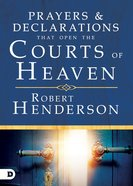 Prayers and Declarations That Open the Courts of Heaven eBook