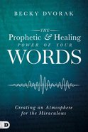 The Prophetic and Healing Power of Your Words eBook