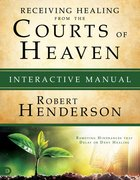 Receiving Healing From the Courts of Heaven - Removing Hindrances That Delay Or Deny Healing (Interactive Manual) (#03 in Official Courts Of Heaven Series) eBook