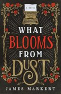 What Blooms From Dust eBook