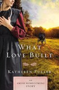 What Love Built: An Amish Homecoming Story eBook