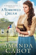 A Borrowed Dream (#02 in Cimarron Creek Trilogy Series) Hardback