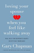 Loving Your Spouse When You Feel Like Walking Away eBook