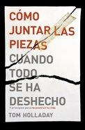 Cmo Juntar Las Piezas Cuando Todo Se Ha Deshecho eBook