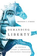 Demanding Liberty: An Untold Story of American Religious Freedom Paperback