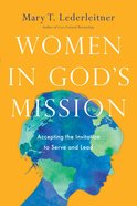 Women in God's Mission: Accepting the Invitation to Serve and Lead Paperback