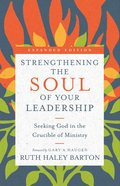 Strengthening the Soul of Your Leadership: Seeking God in the Crucible of Ministry Hardback